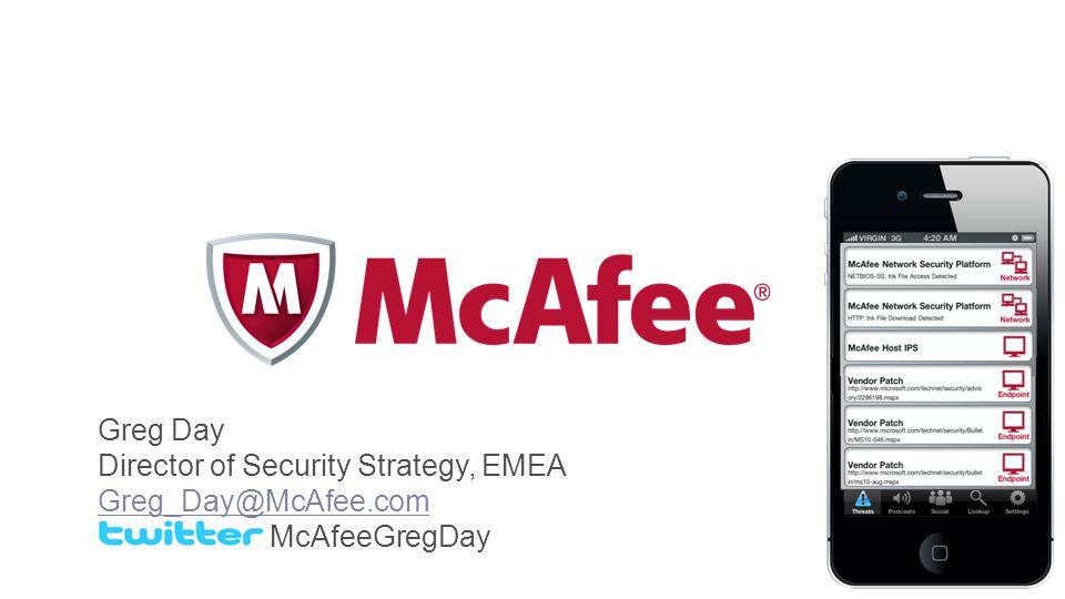 Greg Day Director of Security Strategy, EMEA Greg_Day@McAfee.com McAfeeGregDay