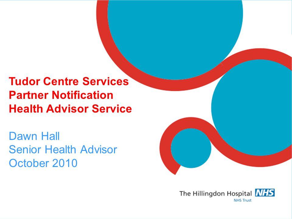 Tudor Centre Services Partner Notification Health Advisor Service Dawn Hall Senior Health Advisor October 2010