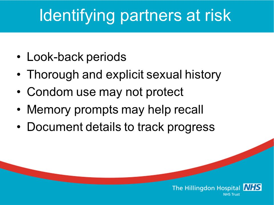 Identifying partners at risk Look-back periods Thorough and explicit sexual history Condom use may not protect Memory prompts may help recall Document details to track progress