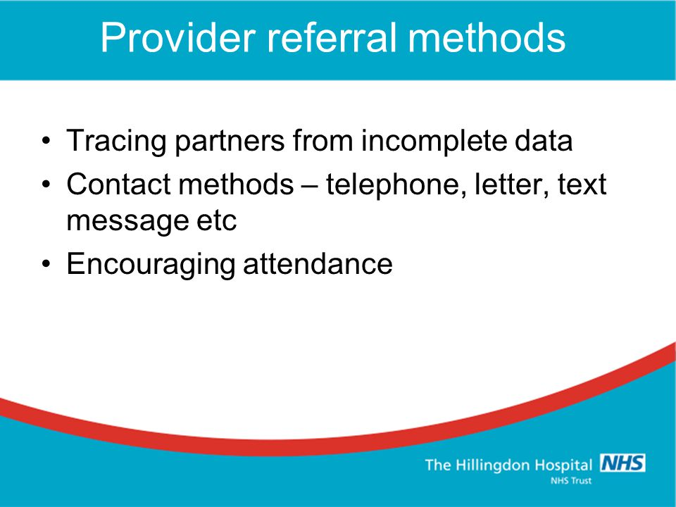 Provider referral methods Tracing partners from incomplete data Contact methods – telephone, letter, text message etc Encouraging attendance