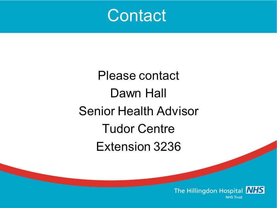 Contact Please contact Dawn Hall Senior Health Advisor Tudor Centre Extension 3236