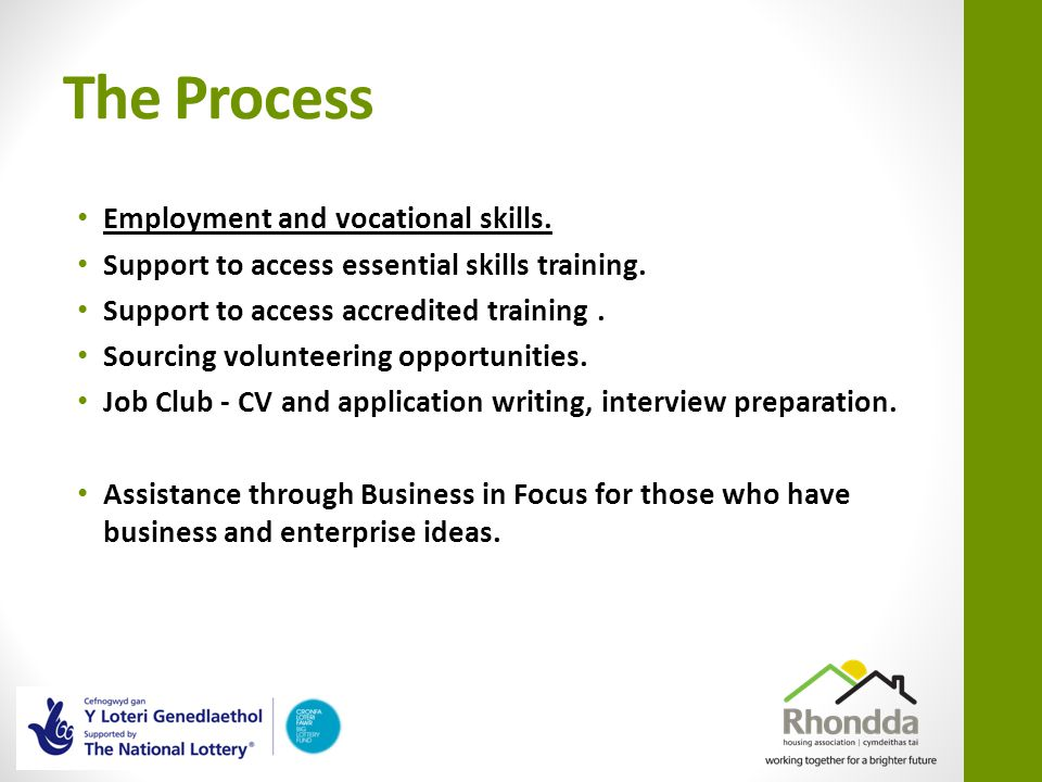 The Process Employment and vocational skills. Support to access essential skills training.