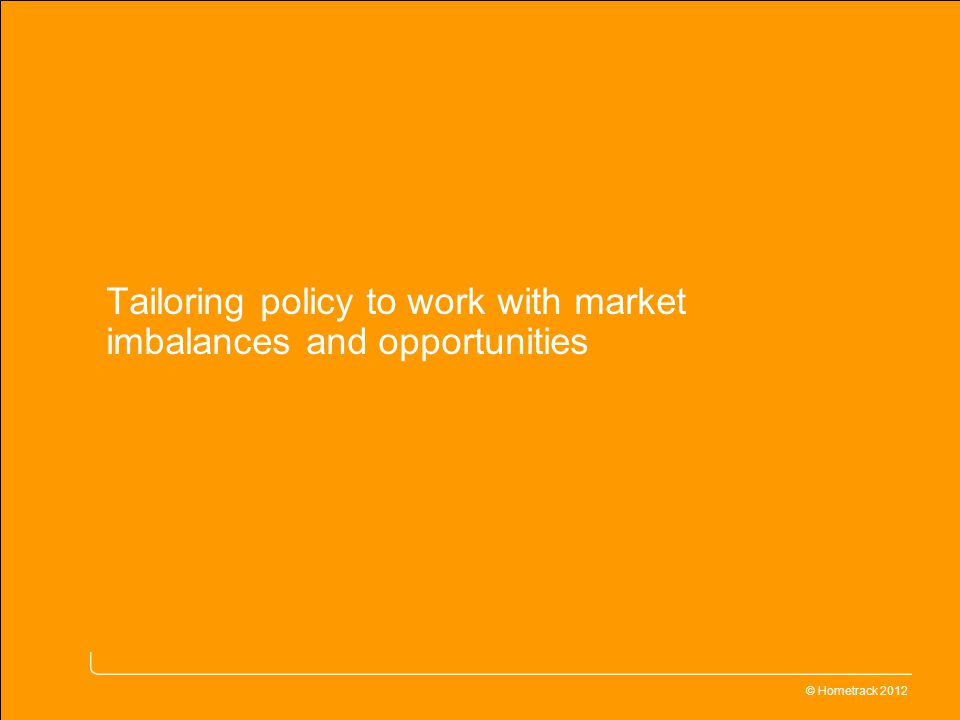 16 © Hometrack 2013 Specialist insight on residential property value, risk and opportunity Tailoring policy to work with market imbalances and opportunities © Hometrack 2012