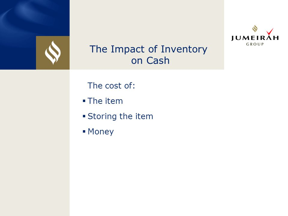 The Impact of Inventory on Cash The cost of:  The item  Storing the item  Money
