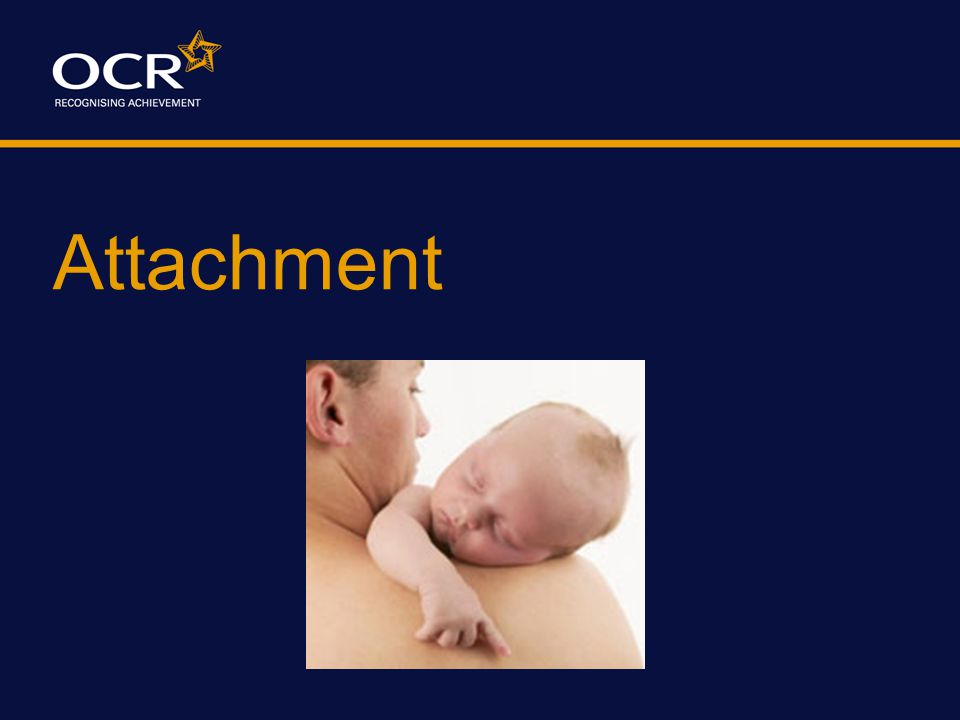 What is an attachment? An enduring emotional tie with a significant other e.g. a parent or lover.