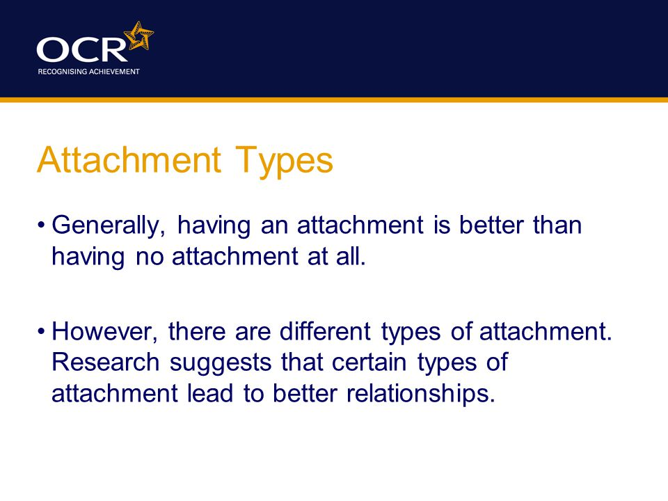 Attachment Types Generally, having an attachment is better than having no attachment at all.