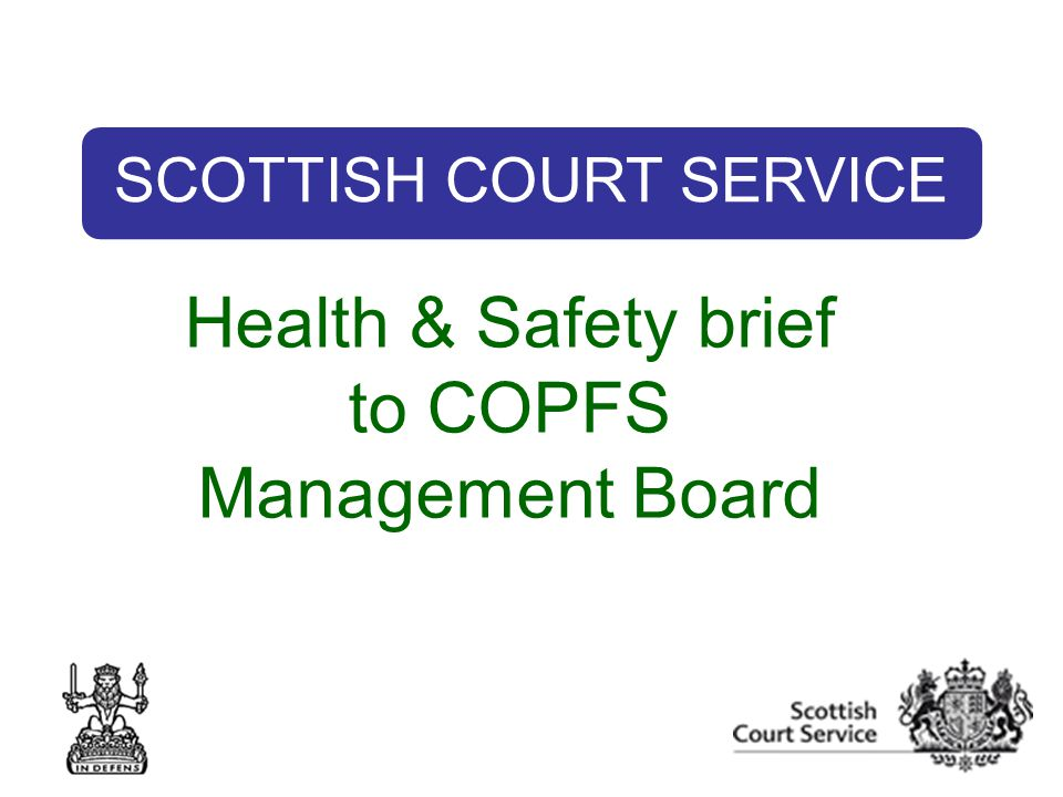 SCOTTISH COURT SERVICE Health & Safety brief to COPFS Management Board