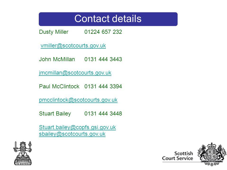 Contact details Dusty Miller01224 657 232 vmiller@scotcourts.gov.uk John McMillan0131 444 3443 jmcmillan@scotcourts.gov.uk Paul McClintock0131 444 339