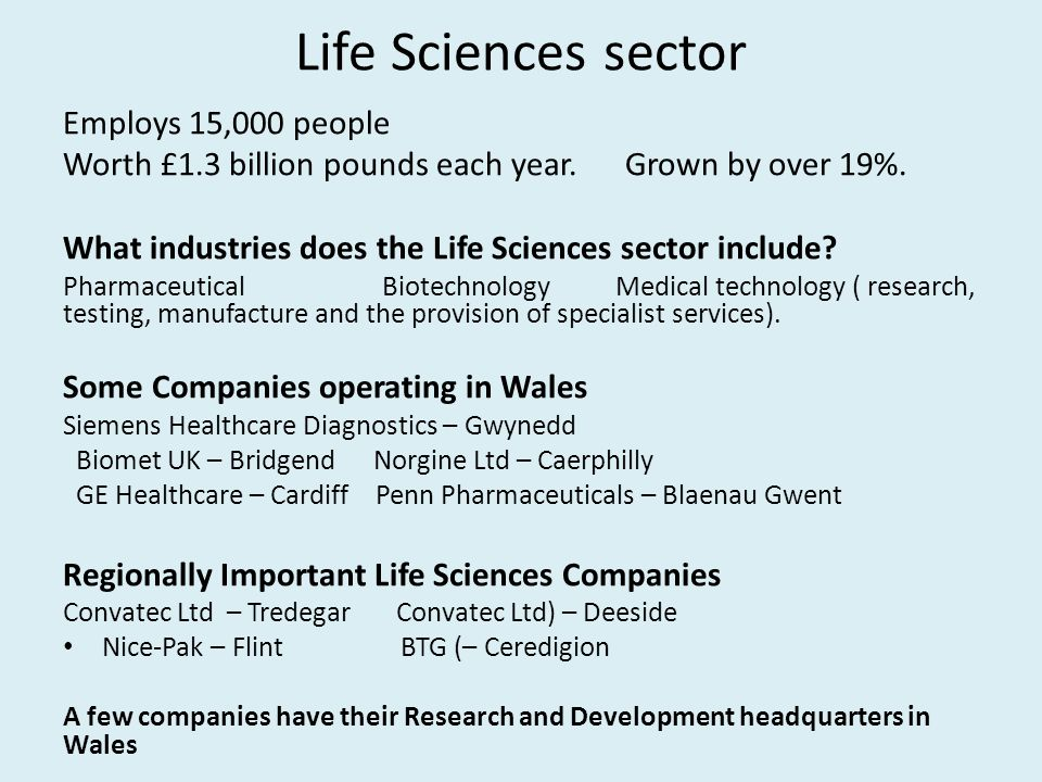 Life Sciences sector Employs 15,000 people Worth £1.3 billion pounds each year.