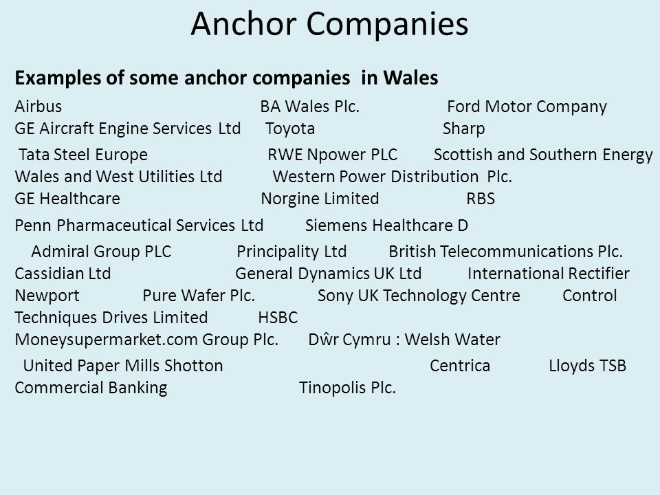 Anchor Companies Examples of some anchor companies in Wales Airbus BA Wales Plc.