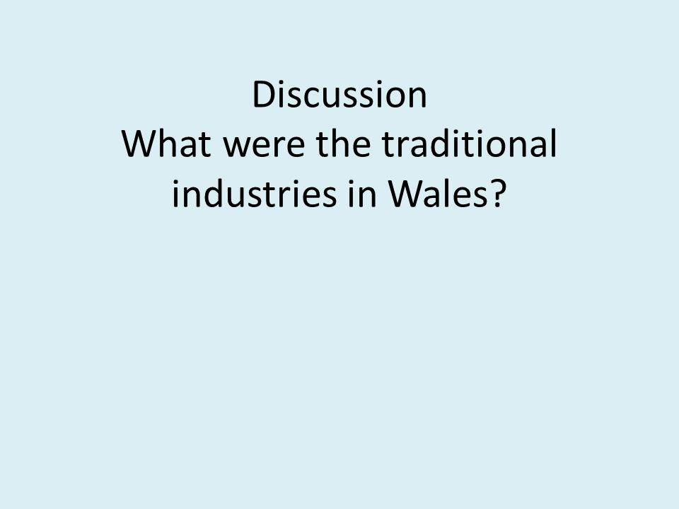 Discussion What were the traditional industries in Wales