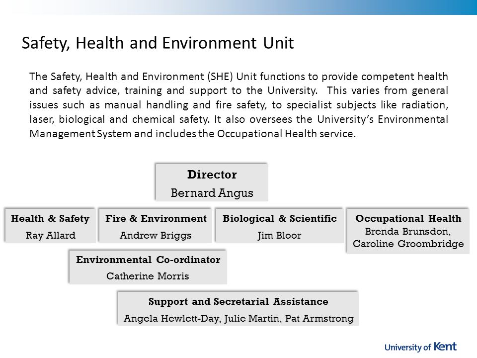 Safety, Health and Environment Unit The Safety, Health and Environment (SHE) Unit functions to provide competent health and safety advice, training and support to the University.