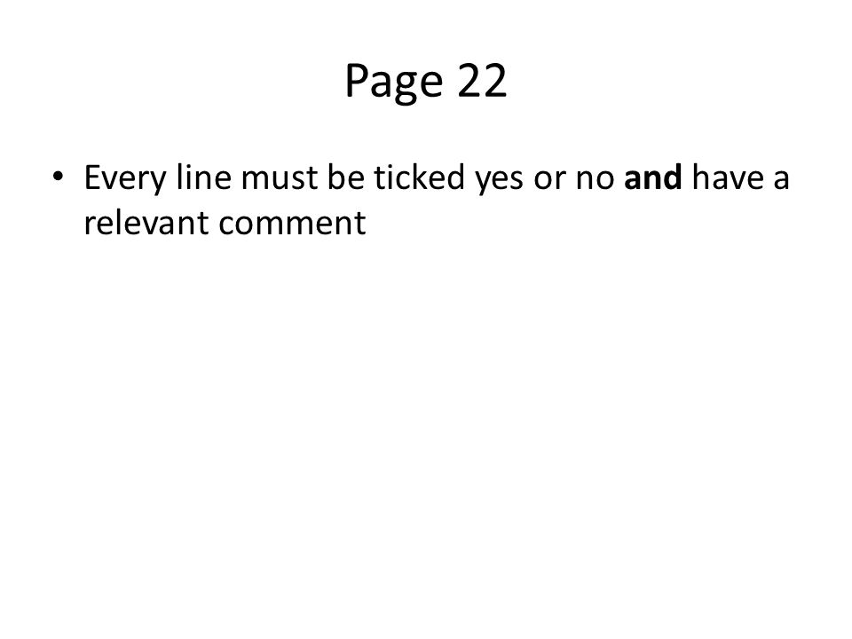 Page 22 Every line must be ticked yes or no and have a relevant comment