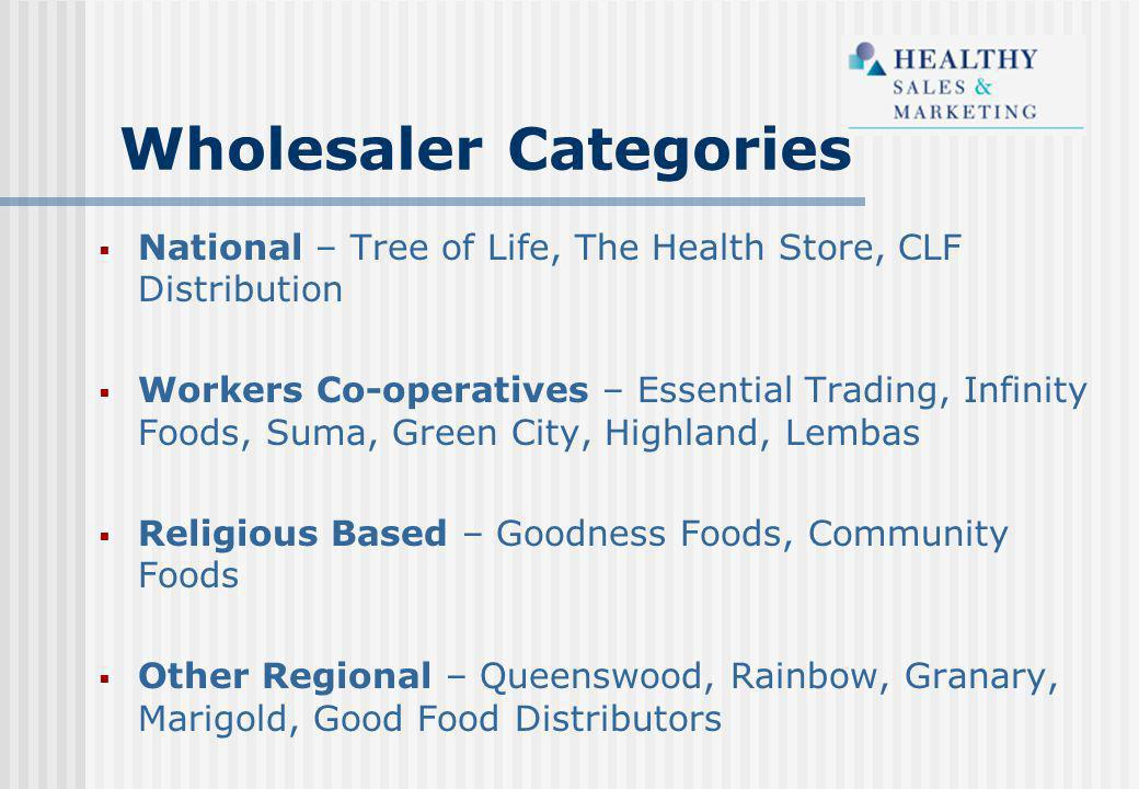  National – Tree of Life, The Health Store, CLF Distribution  Workers Co-operatives – Essential Trading, Infinity Foods, Suma, Green City, Highland,