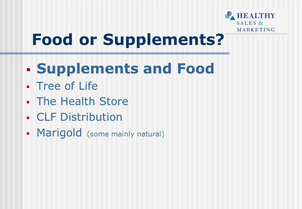  Supplements and Food  Tree of Life  The Health Store  CLF Distribution  Marigold (some mainly natural) Food or Supplements