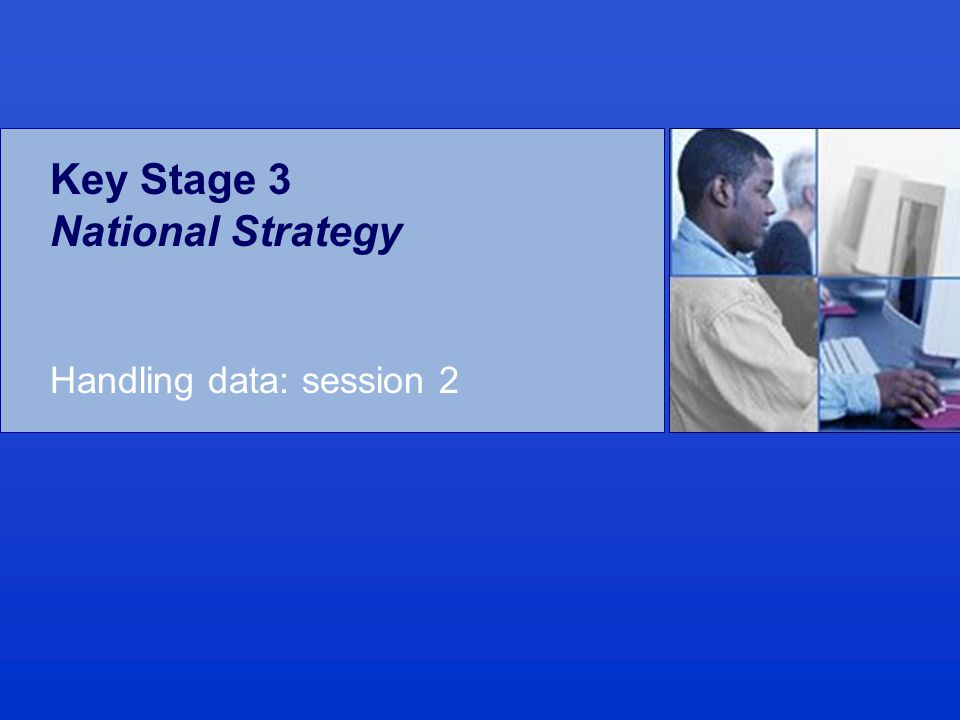Key Stage 3 National Strategy Handling data: session 2