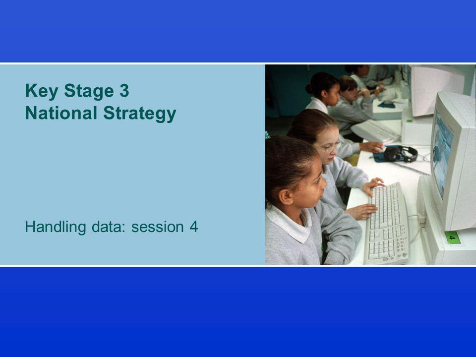 Key Stage 3 National Strategy Handling data: session 4