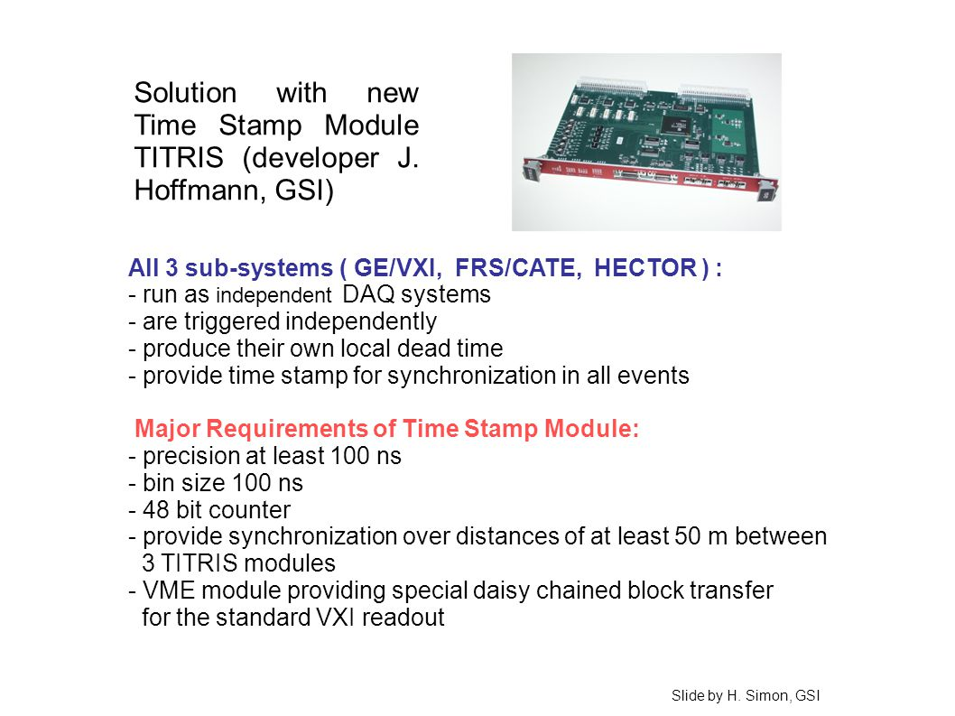 The AGAVA interface Modes – Common dead time – Parallel-like mode – Trigger-less (TDR) Readout – VME – VXI (Euroball-like) GTS Mezzanine I/O – Trigger request – Val/Rej; Busy – TDR Clock – Ethernet (also for mezzanine) Slide by Ch.
