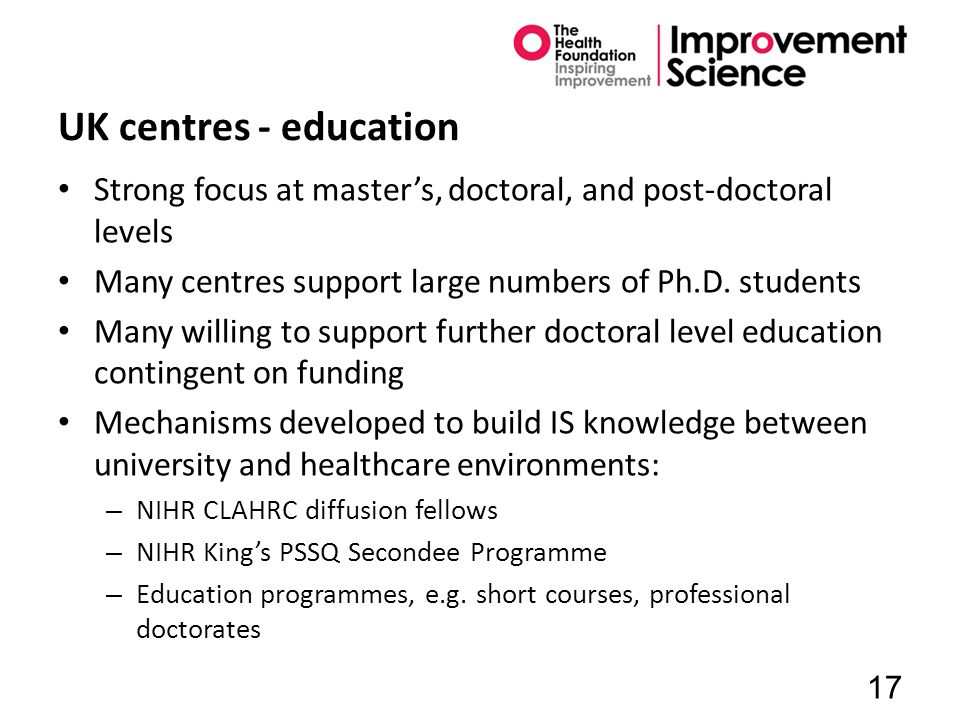 UK centres - education Strong focus at master's, doctoral, and post-doctoral levels Many centres support large numbers of Ph.D.