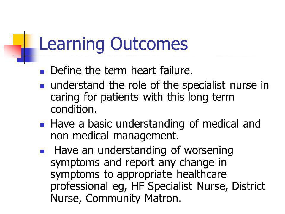Learning Outcomes Define the term heart failure.