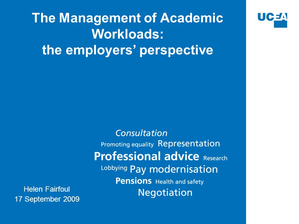 The Management of Academic Workloads: the employers' perspective Helen Fairfoul 17 September 2009