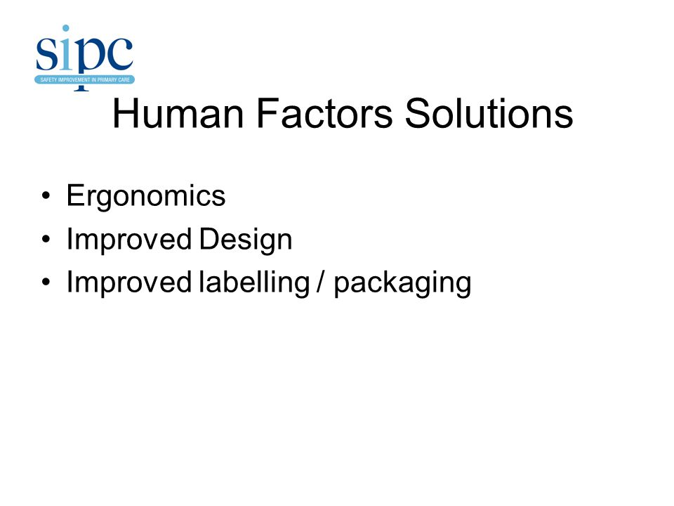 Human Factors Solutions Ergonomics Improved Design Improved labelling / packaging