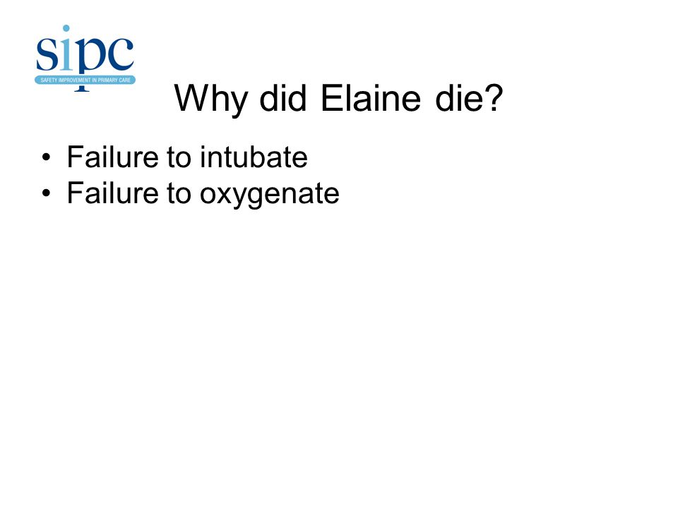 Why did Elaine die Failure to intubate Failure to oxygenate