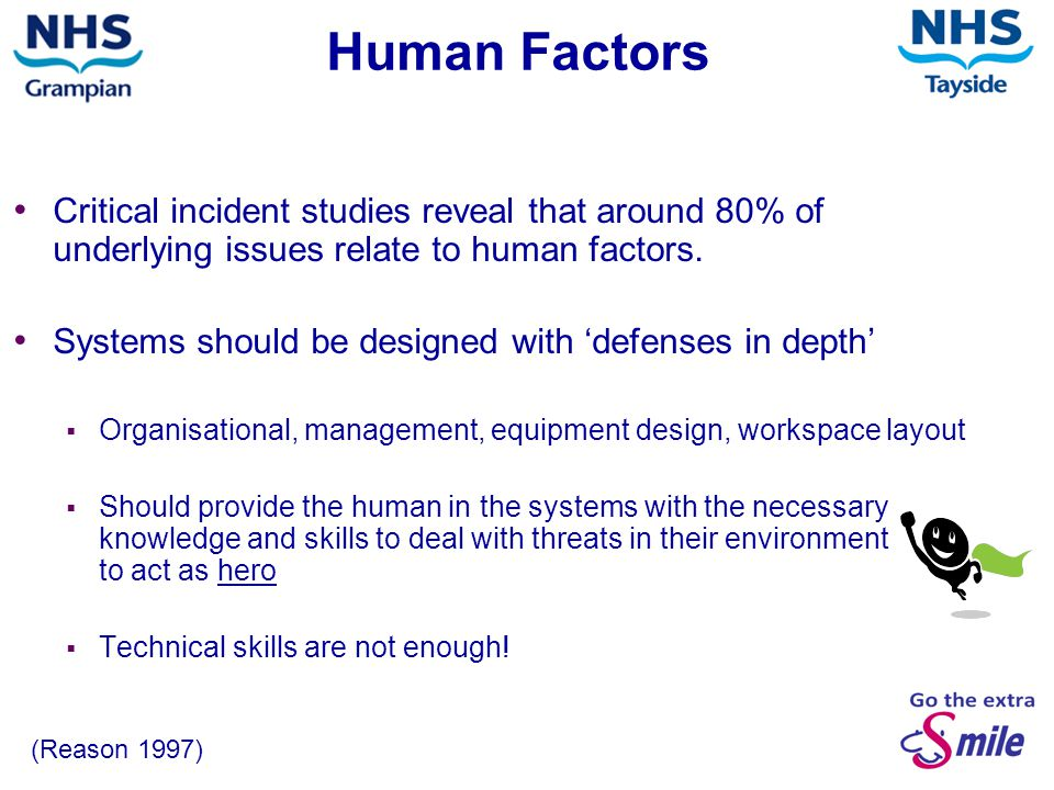 Human Factors Critical incident studies reveal that around 80% of underlying issues relate to human factors.