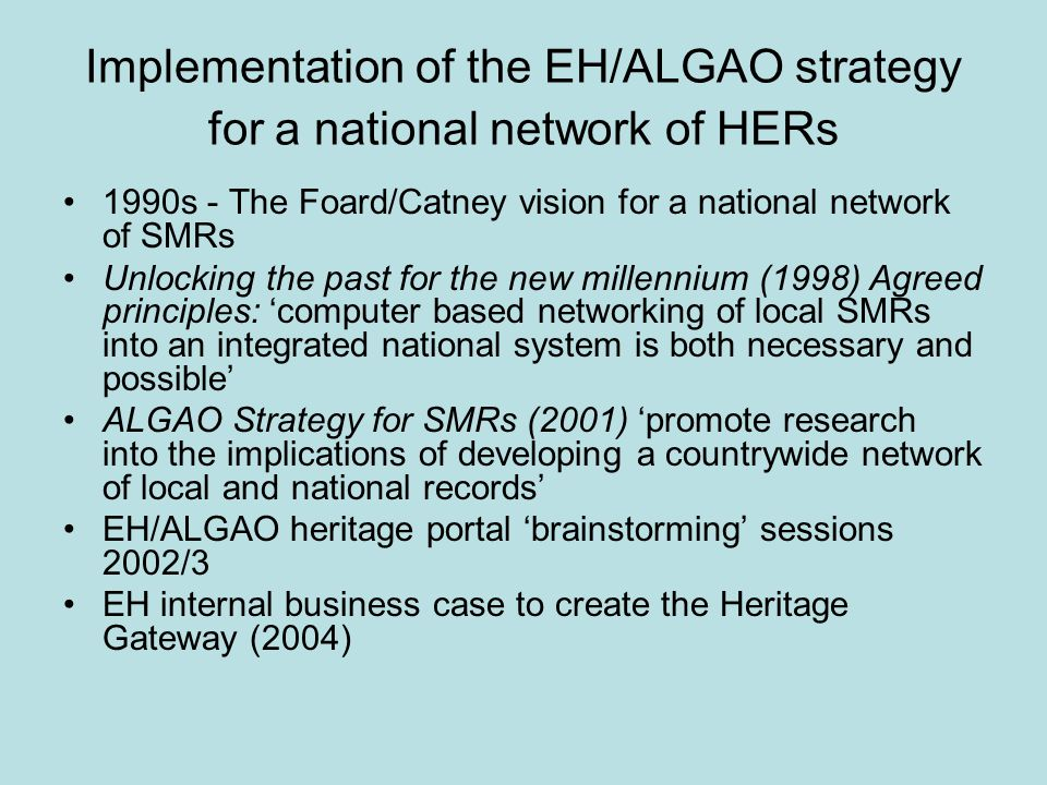 Implementation of the EH/ALGAO strategy for a national network of HERs 1990s - The Foard/Catney vision for a national network of SMRs Unlocking the pa