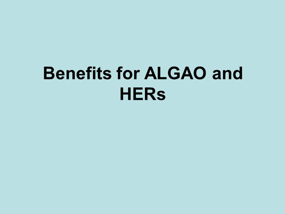 Benefits for ALGAO and HERs