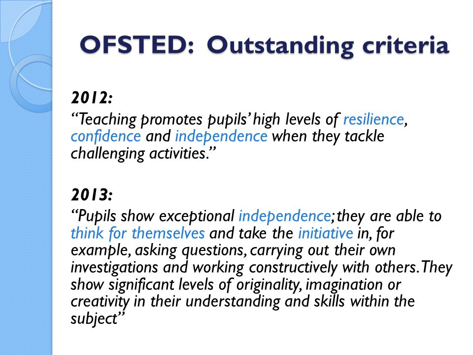 """OFSTED: Outstanding criteria 2012: """"Teaching promotes pupils' high levels of resilience, confidence and independence when they tackle challenging acti"""