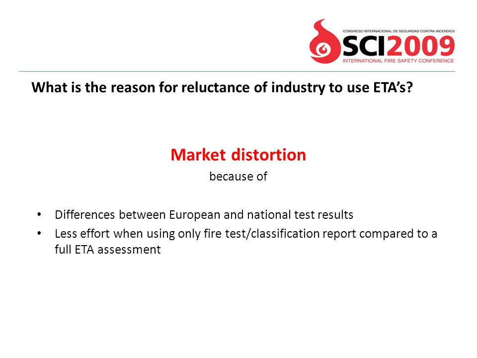 Market distortion because of Differences between European and national test results Less effort when using only fire test/classification report compar