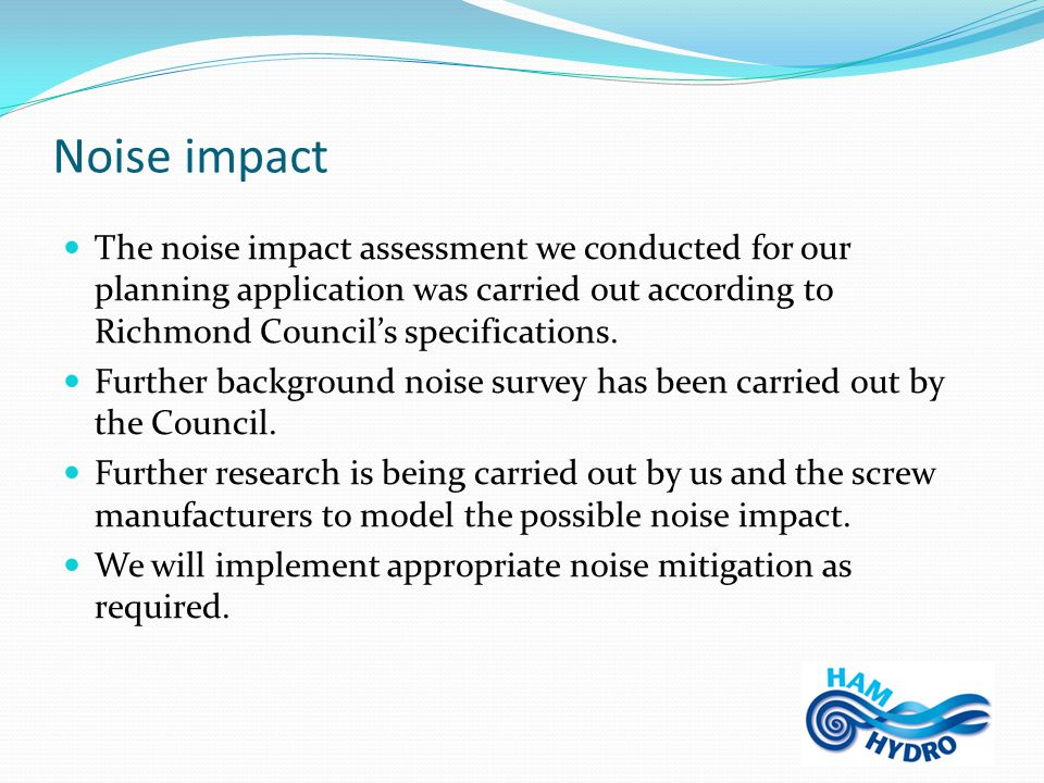 Noise impact The noise impact assessment we conducted for our planning application was carried out according to Richmond Council's specifications.