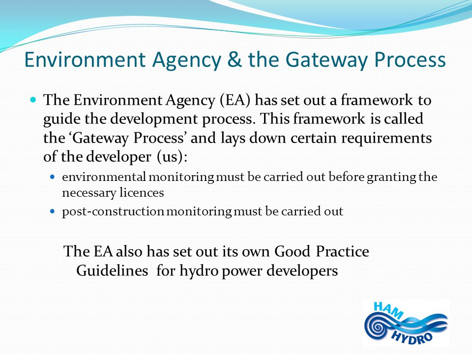Environment Agency & the Gateway Process The Environment Agency (EA) has set out a framework to guide the development process.