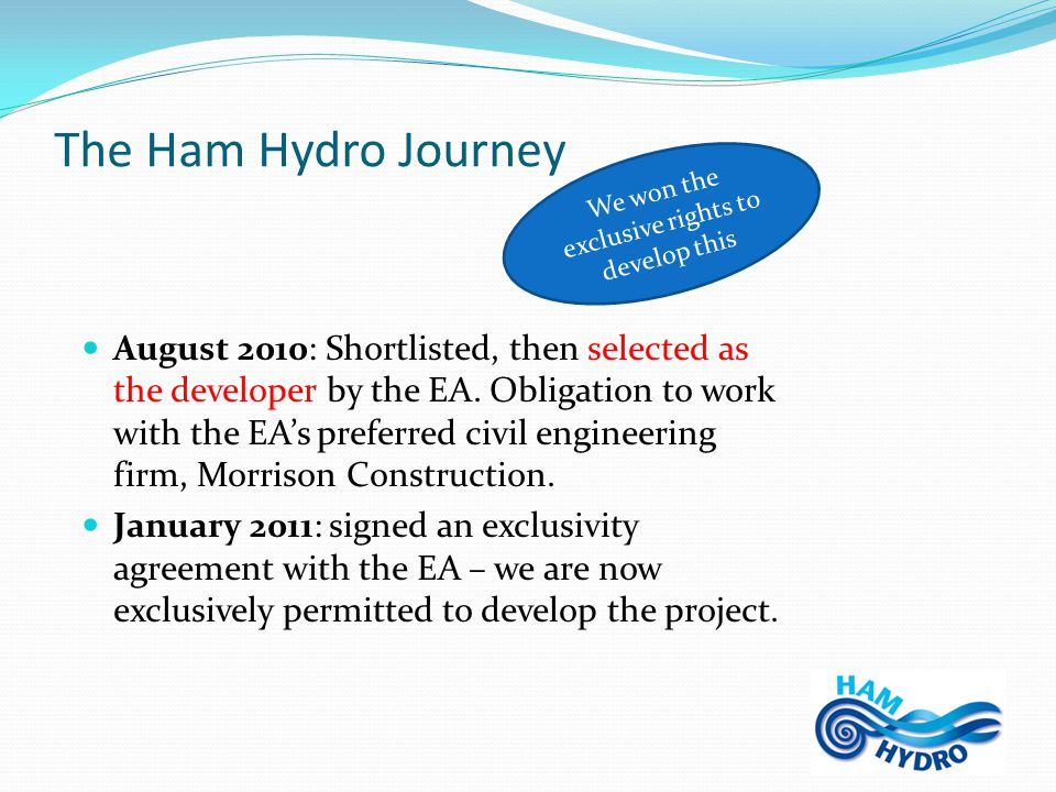 The Ham Hydro Journey Spring 2011: Environmental Impact Assessment initial screening accepted by Richmond Council.
