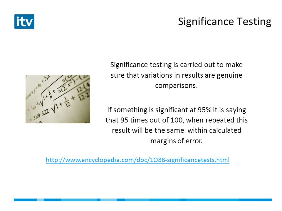 Significance Testing Significance testing is carried out to make sure that variations in results are genuine comparisons.
