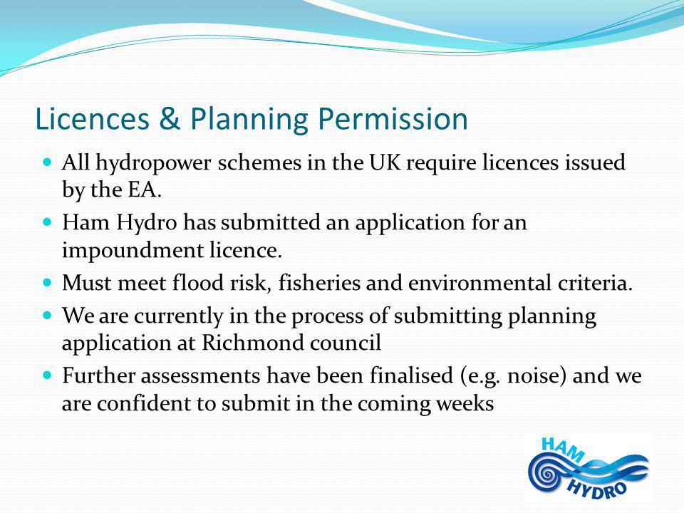 Licences & Planning Permission All hydropower schemes in the UK require licences issued by the EA.