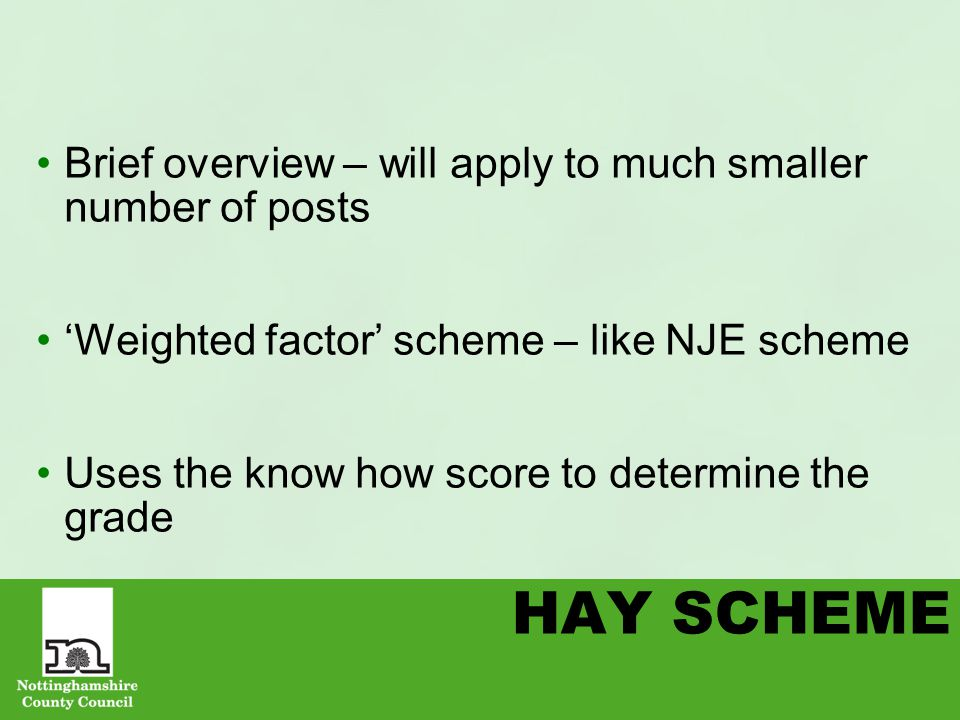HAY SCHEME Brief overview – will apply to much smaller number of posts 'Weighted factor' scheme – like NJE scheme Uses the know how score to determine the grade