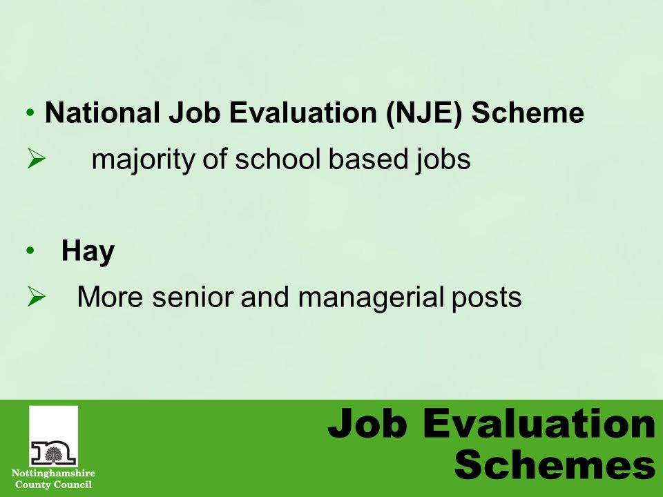 Job Evaluation Schemes National Job Evaluation (NJE) Scheme  majority of school based jobs Hay  More senior and managerial posts