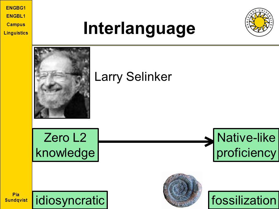 Pia Sundqvist ENGBG1 ENGBL1 Campus Linguistics Interlanguage Larry Selinker fossilization Zero L2 knowledge Native-like proficiency idiosyncratic