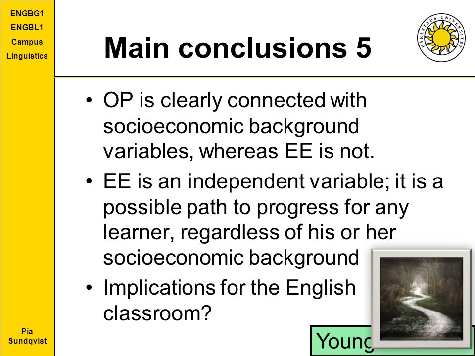 Pia Sundqvist ENGBG1 ENGBL1 Campus Linguistics Main conclusions 5 OP is clearly connected with socioeconomic background variables, whereas EE is not.