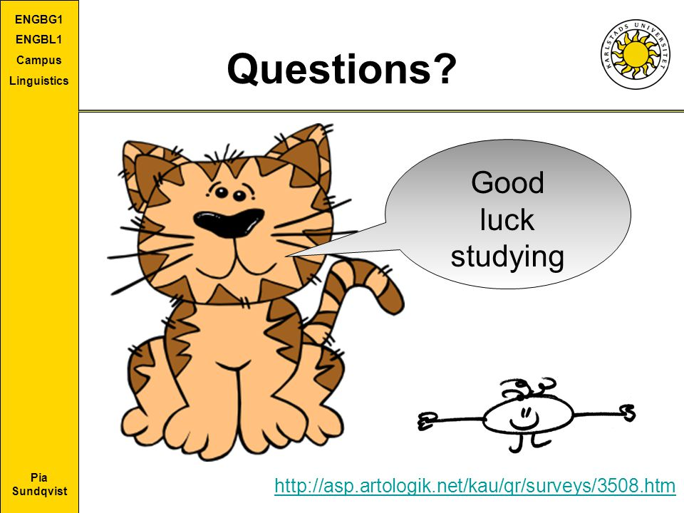 Pia Sundqvist ENGBG1 ENGBL1 Campus Linguistics Questions? Good luck studying http://asp.artologik.net/kau/qr/surveys/3508.htm
