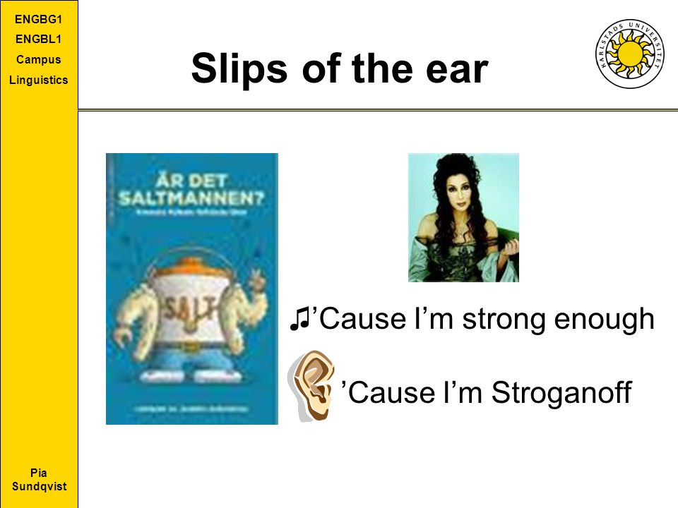 Pia Sundqvist ENGBG1 ENGBL1 Campus Linguistics Slips of the ear ♫'Cause I'm strong enough 'Cause I'm Stroganoff