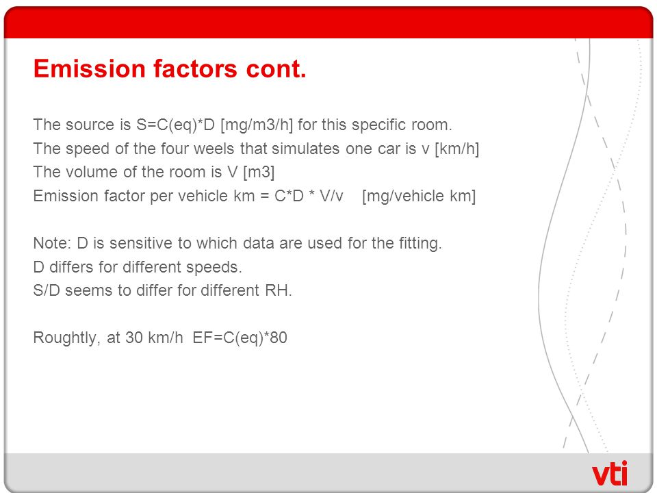 Emission factors cont. The source is S=C(eq)*D [mg/m3/h] for this specific room.