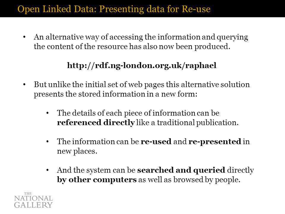 Open Linked Data: Presenting data for Re-use An alternative way of accessing the information and querying the content of the resource has also now been produced.