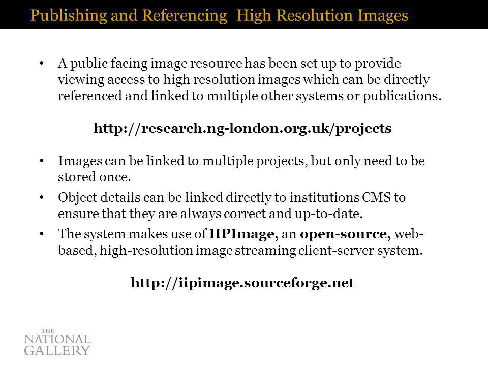Publishing and Referencing High Resolution Images A public facing image resource has been set up to provide viewing access to high resolution images which can be directly referenced and linked to multiple other systems or publications.
