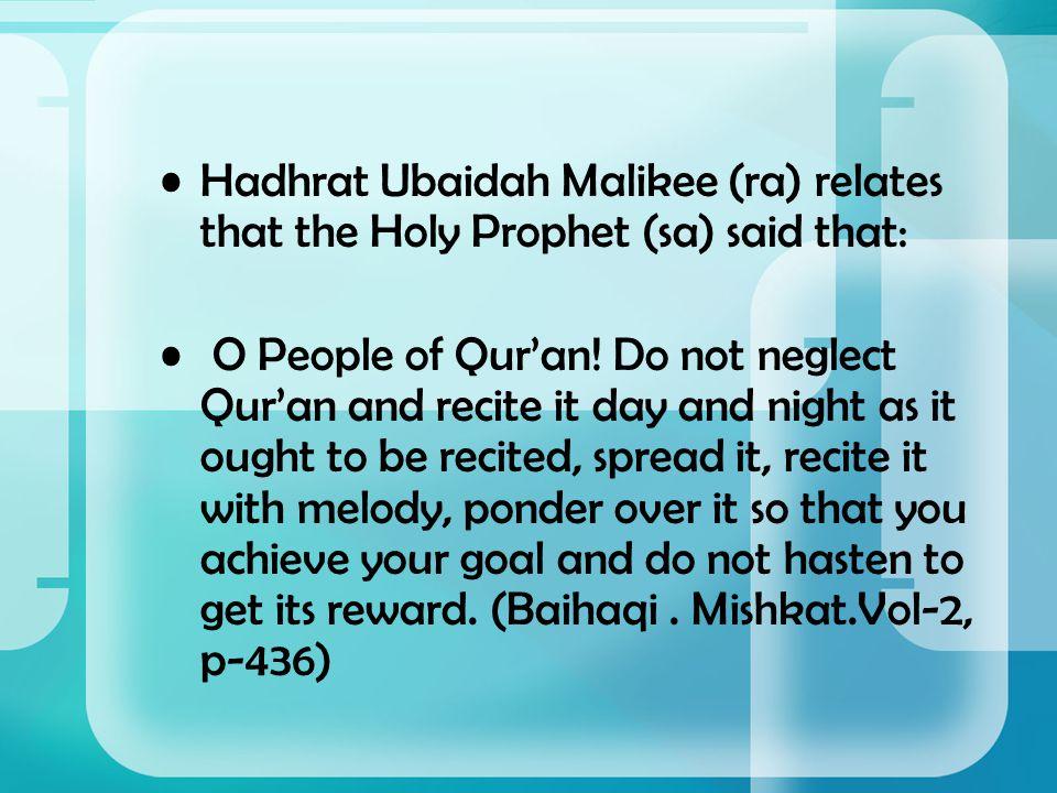 Hadhrat Ubaidah Malikee (ra) relates that the Holy Prophet (sa) said that: O People of Qur'an.