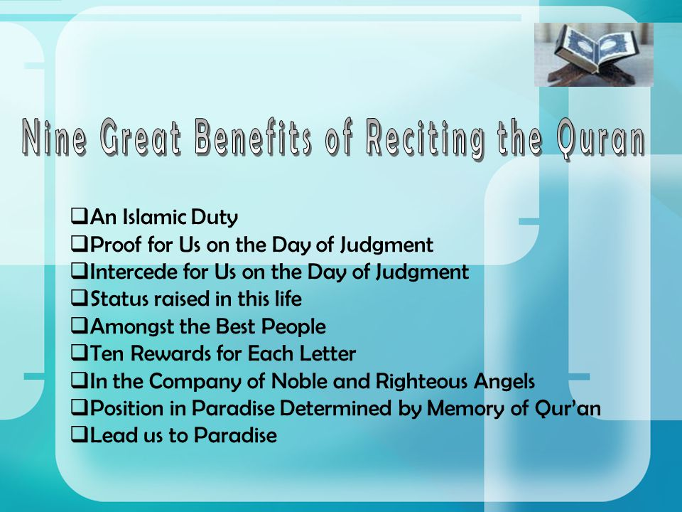 AA n Islamic Duty PP roof for Us on the Day of Judgment II ntercede for Us on the Day of Judgment SS tatus raised in this life AA mongst the Best People TT en Rewards for Each Letter II n the Company of Noble and Righteous Angels PP osition in Paradise Determined by Memory of Qur'an LL ead us to Paradise