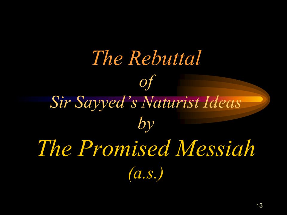 13 The Rebuttal of Sir Sayyed's Naturist Ideas by The Promised Messiah (a.s.)