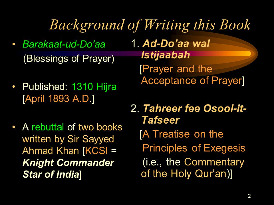 2 Background of Writing this Book Barakaat-ud-Do'aa (Blessings of Prayer) Published: 1310 Hijra [April 1893 A.D.] A rebuttal of two books written by Sir Sayyed Ahmad Khan [KCSI = Knight Commander Star of India] 1.